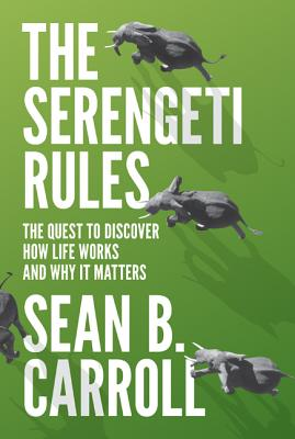 The Serengeti Rules: The Quest to Discover How Life Works and Why It Matters - Carroll, Sean B