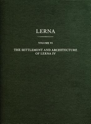 The Settlement and Architecture of Lerna IV - Banks, Elizabeth C.