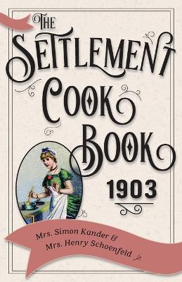 The Settlement Cook Book 1903 - Kander, Simon, Mrs., and Schoenfeld, Henry, Mrs.