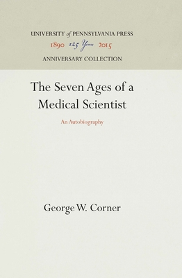 The Seven Ages of a Medical Scientist - Corner, George W