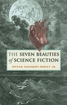 The Seven Beauties of Science Fiction - Csicsery-Ronay, Istvan