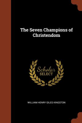 The Seven Champions of Christendom - Kingston, William Henry Giles