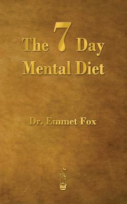 The Seven Day Mental Diet: How to Change Your Life in a Week - Fox, Emmet