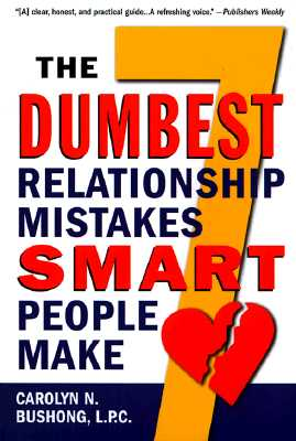 The Seven Dumbest Relationship Mistakes Smart People Make - Bushong, Carolyn N, L.P.C.