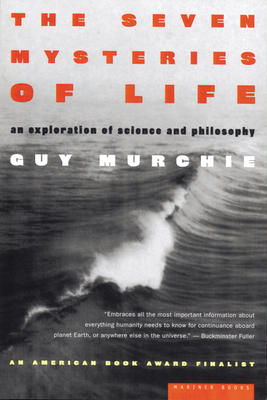 The Seven Mysteries of Life: An Exploration of Science and Philosophy - Murchie, Guy