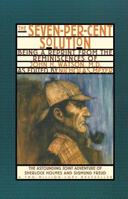 The Seven-Per-Cent Solution: Being a Reprint from the Reminiscences of John H. Watson, M.D. - Meyer, Nicholas (Editor)