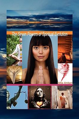 The Seven Powers of Spiritual Evolution - Ambert, Alba