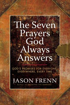 The Seven Prayers God Always Answers: God's Promises for Everyone, Everywhere, Every Time - Frenn, Jason