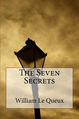 The Seven Secrets - Le Queux, William