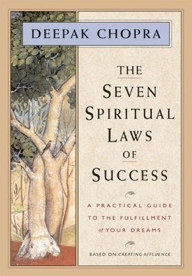 The Seven Spiritual Laws of Success: A Practical Guide to the Fulfillment of Your Dreams - Chopra, Deepak, M D