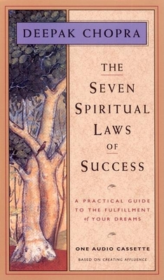 The Seven Spiritual Laws of Success: A Practical Guide to the Fulfillment of Your Dreams - Chopra, Deepak (Read by)
