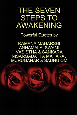 The Seven Steps to Awakening - Maharshi, Ramana, and Maharaj, Nisargadatta, Sri, and Vasistha