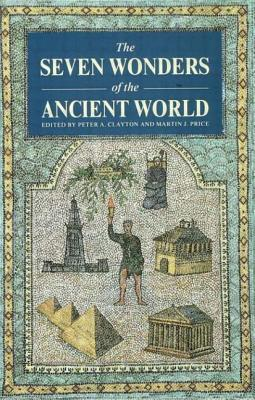 The Seven Wonders of the Ancient World - Clayton, Peter A (Editor), and Price, Martin J (Editor)