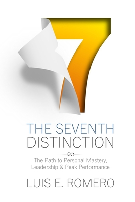 The Seventh Distinction: The Path to Personal Mastery, Leadership & Peak Performance - Romero, Luis E