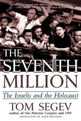 The Seventh Million: The Israelis and the Holocaust - Segev, Tom, and Watzman, Haim, Professor (Translated by)