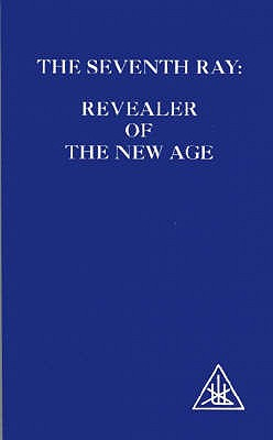 The Seventh Ray: Revealer of the New Age - Bailey, Alice A.