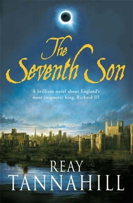 The Seventh Son: A Unique Portrait of Richard III - Tannahill, Reay