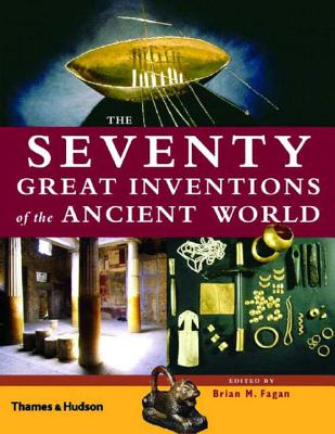 The Seventy Great Inventions of the Ancient World - Fagan, Brian M