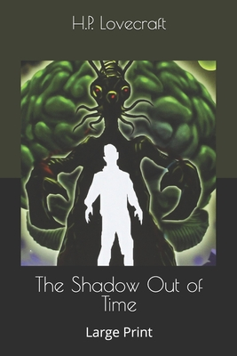 The Shadow Out of Time: Large Print - Lovecraft, H P