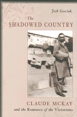 The Shadowed Country: Claude McKay and the Romance of the Victorians - Gosciak, Josh