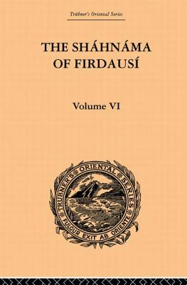 The Shahnama of Firdausi: Volume 6 - Warner, Arthur George, and Warner, Edmond