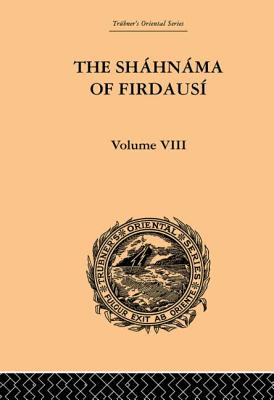 The Shahnama of Firdausi: Volume VIII - Warner, Arthur George, and Warner, Edmond