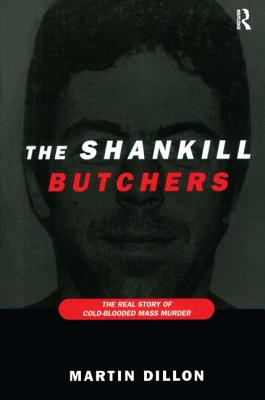 The Shankill Butchers: The Real Story of Cold-Blooded Mass Murder - Dillon, Martin