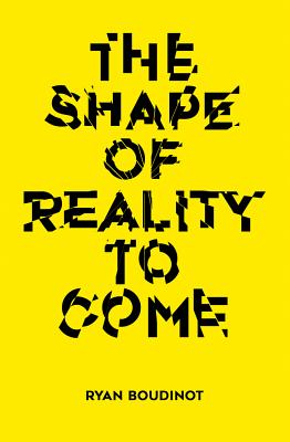 The Shape of Reality to Come: Essays - Boudinot, Ryan