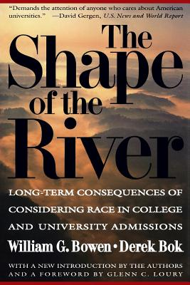 The Shape of the River: Long-Term Consequences of Considering Race in College and University Admissions - Bowen, William G, and Bok, Derek, and Loury, Glenn C (Foreword by)