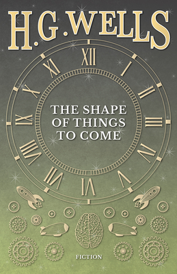 The Shape of Things to Come - Wells, H G