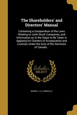 The Shareholders' and Directors' Manual - Warde, J D (James D ) (Creator)