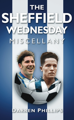 The Sheffield Wednesday Miscellany - Phillips, Darren
