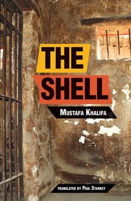 The Shell: Memoirs of a Hidden Observer - Khalifa, Moustafa, and Starkey, Paul (Translated by)