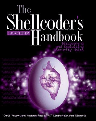 The Shellcoder's Handbook: Discovering and Exploiting Security Holes - Anley, Chris, and Heasman, John, and Lindner, Felix