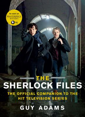 The Sherlock Files: The Official Companion to the Hit Television Series - Adams, Guy