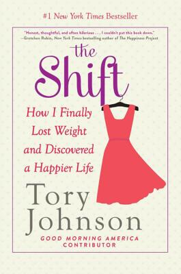 The Shift: How I Finally Lost Weight and Discovered a Happier Life - Johnson, Tory