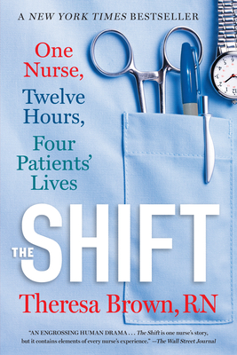 The Shift: One Nurse, Twelve Hours, Four Patients' Lives - Brown, Theresa