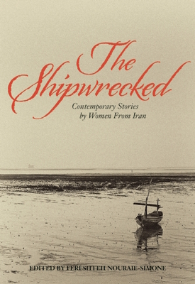 The Shipwrecked: Contemporary Stories by Women from Iran - Nouraie-Simone, Fereshteh (Editor), and Khalili, Sara (Translated by), and Farrokh, Faridoun (Translated by)