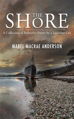 The Shore - a Collection of Reflective Poetry by a Lochaber Lass - Anderson, Mabel MacRae
