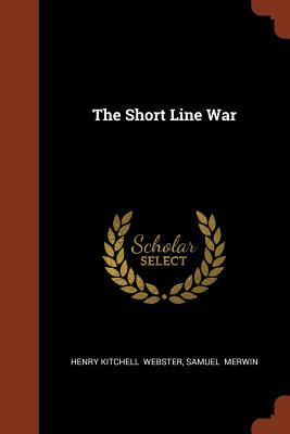 The Short Line War - Webster, Henry Kitchell