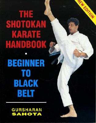 The Shotokan Karate Handbook: Beginner to Black Belt - Sahota, Gursharan