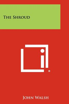 The Shroud - Walsh, John