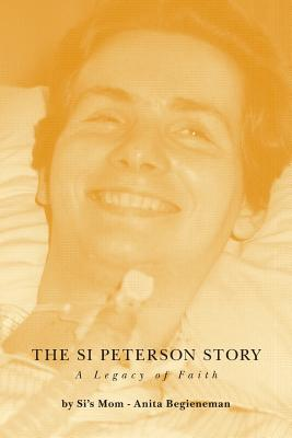 The Si Peterson Story - A Legacy of Faith - Begieneman, Anita