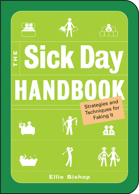 The Sick Day Handbook: Strategies and Techniques for Faking It - Bishop, Ellie