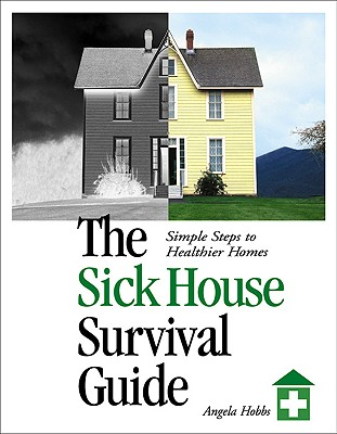The Sick House Survival Guide: Simple Steps to Healthier Homes - Hobbs, Angela