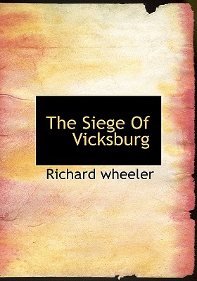 The Siege of Vicksburg - Wheeler, Richard