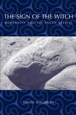 The Sign of the Witch: Modernity and the Pagan Revival - Waldron, David
