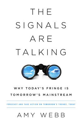 The Signals Are Talking: Why Today's Fringe Is Tomorrow's Mainstream - Webb, Amy