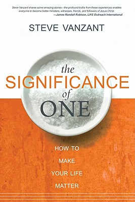 The Significance of One: How to Make Your Life Matter - Vanzant, Steve