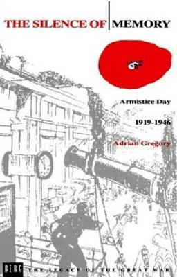 The Silence of Memory: Armistice Day, 1919-1946 - Gregory, Adrian